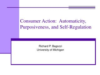 Consumer Action:  Automaticity, Purposiveness, and Self-Regulation