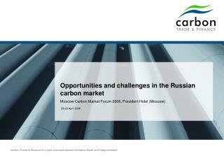 Opportunities and challenges in the Russian carbon market  Moscow Carbon Market Forum 2008, President Hotel Moscow