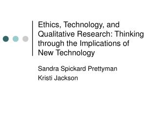 Ethics, Technology, and Qualitative Research: Thinking through the Implications of New Technology
