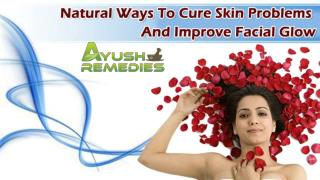 Natural Ways To Cure Skin Problems And Improve Facial Glow