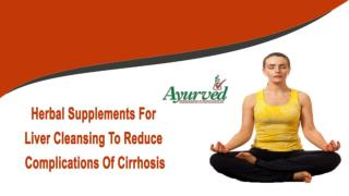 Herbal Supplements For Liver Cleansing To Reduce Complications Of Cirrhosis