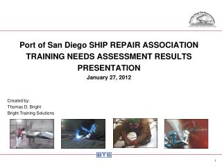 Port of San Diego SHIP REPAIR ASSOCIATION TRAINING NEEDS ASSESSMENT RESULTS PRESENTATION January 27, 2012