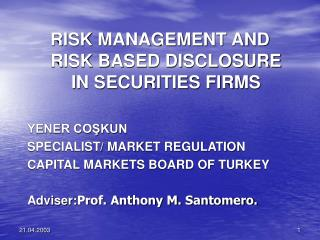 RISK MANAGEMENT AND RISK BASED DISCLOSURE IN SECURITIES FIRMS  YENER COŞKUN SPECIALIST/ MARKET REGULATION CAPITAL MARKE