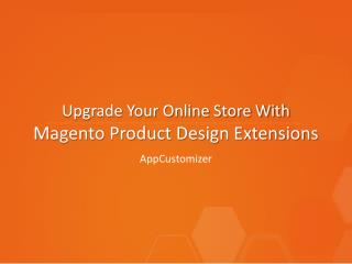 How to Increase Your Online Business Sales With Magento Product Design Extension?