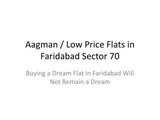Aagman / Low Price Flats in Faridabad Sector 70