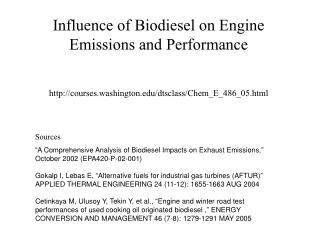 Influence of Biodiesel on Engine Emissions and Performance courses.washington/dtsclass/Chem\_E\_486\_05.html Sources