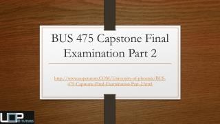 BUS 475 Capstone Final Examination Part 2 Question & Answers - UOP E Tutors