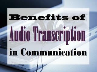 Benefits of Audio Transcription in Communication