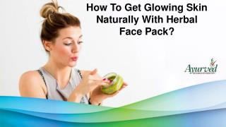 How To Get Glowing Skin Naturally With Herbal Face Pack?