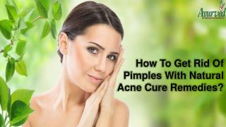 How To Get Rid Of Pimples With Natural Acne Cure Remedies?