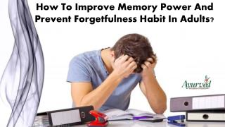How To Improve Memory Power And Prevent Forgetfulness Habit In Adults?