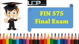 FIN 575 Final Exam | UOP E Tutors - Question With Answers