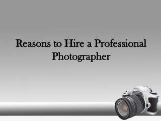 Reasons to Hire a Professional Photographer