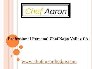 Professional Personal Chef Napa Valley CA - www.chefaaronhodge.com
