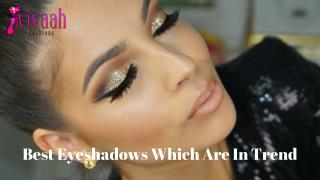 Best eyeshadows which are in trend
