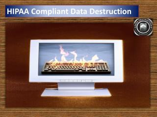 HIPAA Compliant Data Destruction
