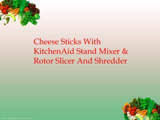 Cheese Sticks With KitchenAid Stand Mixer & Rotor Slicer And Shredder