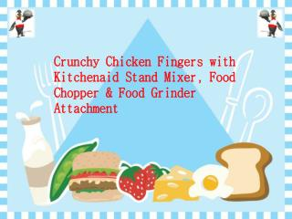Crunchy Chicken Fingers with Kitchenaid Stand Mixer, Food Chopper & Food Grinder Attachment