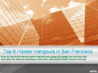 Top 6 Hipster Hangouts in San Francisco