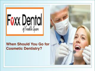 You go for cosmetic dentistry