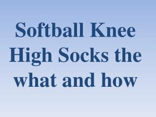 Softball Knee High Socks the what and how