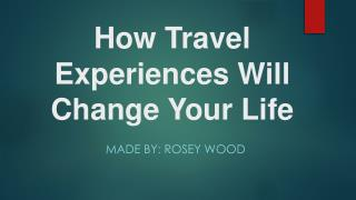 How Travel Experiences Will Change Your Life