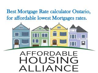 Best Mortgage Rate calculator ontario,for affordable lowest Mortgages rates.