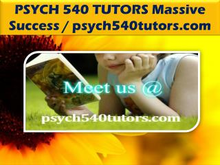 PSYCH 540 TUTORS Massive Success / psych540tutors.com