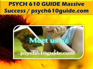 PSYCH 610 GUIDE Massive Success / psych610guide.com