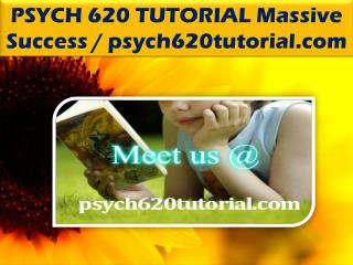 PSYCH 620 TUTORIAL Massive Success / psych620tutorial.com