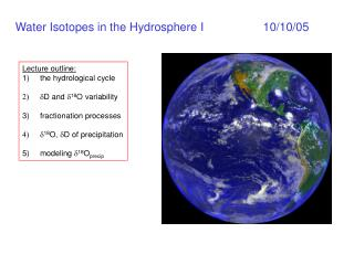 Water Isotopes in the Hydrosphere I		10/10/05