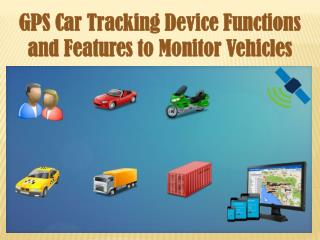 GPS Car Tracking Device Functions and Features to Monitor Vehicles