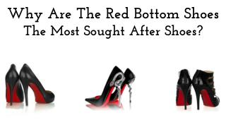 Why Are The Red Bottom Shoes The Most Sought After Shoes?