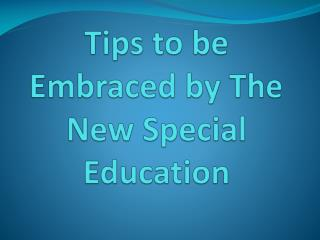 Tips to be Embraced by The New Special Education