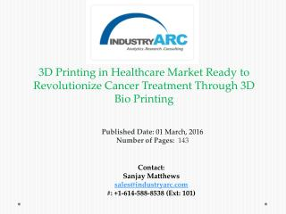 3D Printing in Healthcare Market: 3D Printing Medical Devices Primed to Disrupt Healthcare Sector | IndustryARC