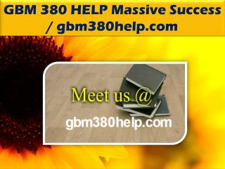 GBM 380 HELP Massive Success @ gbm380help.com