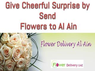 Give Cheerful Surprise by Send to Flowers Al Ain