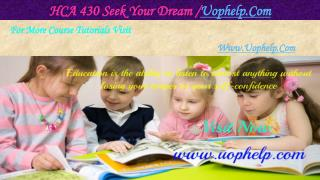 HCA 430 Seek Your Dream /uophelp.com