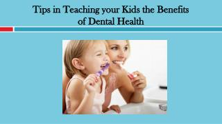 Tips in Teaching your Kids the Benefits of Dental Health