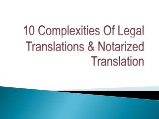 10 Complexities Of Legal Translations & Notarized Translation