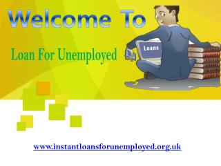 Loan For Unemployed- No More pecuniary Worries For The Jobless People