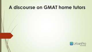 A discourse on gmat home tutors