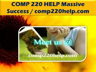COMP 220 HELP Massive Success / comp220help.com