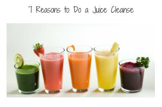 7 reasons to do a juice cleanse