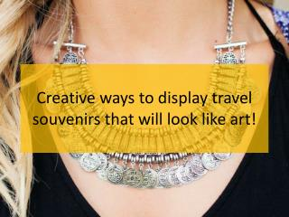 Creative ways to display travel souvenirs that will look like art!