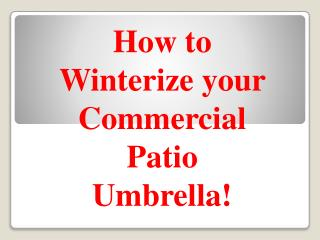 How to Winterize Your Commercial Patio Umbrella