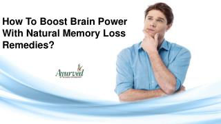 How To Boost Brain Power With Natural Memory Loss Remedies?