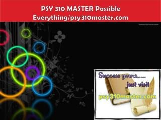 PSY 310 MASTER Possible Everything/psy310master.com