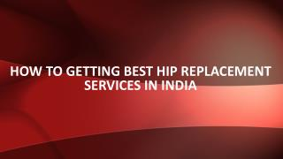 How to Getting Best Hip Replacement Services in India