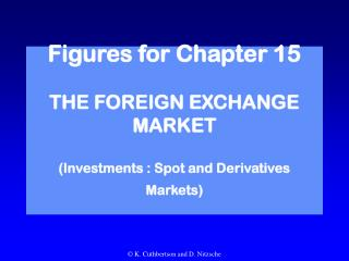 Figures for Chapter 15 THE FOREIGN EXCHANGE MARKET (Investments : Spot and Derivatives Markets)